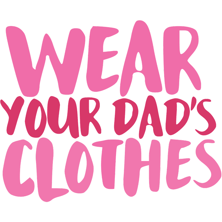 Wear Your Dad's Clothes