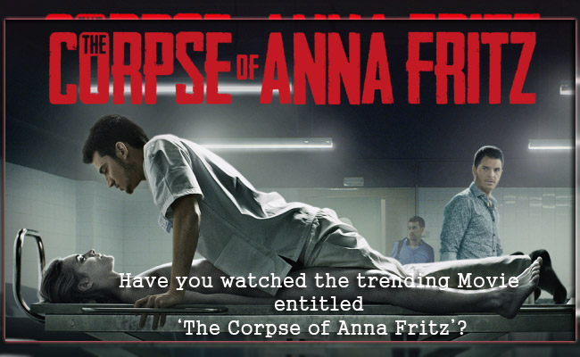 Have you watched the trending Movie entitled 'The Corpse of Anna Fritz'?