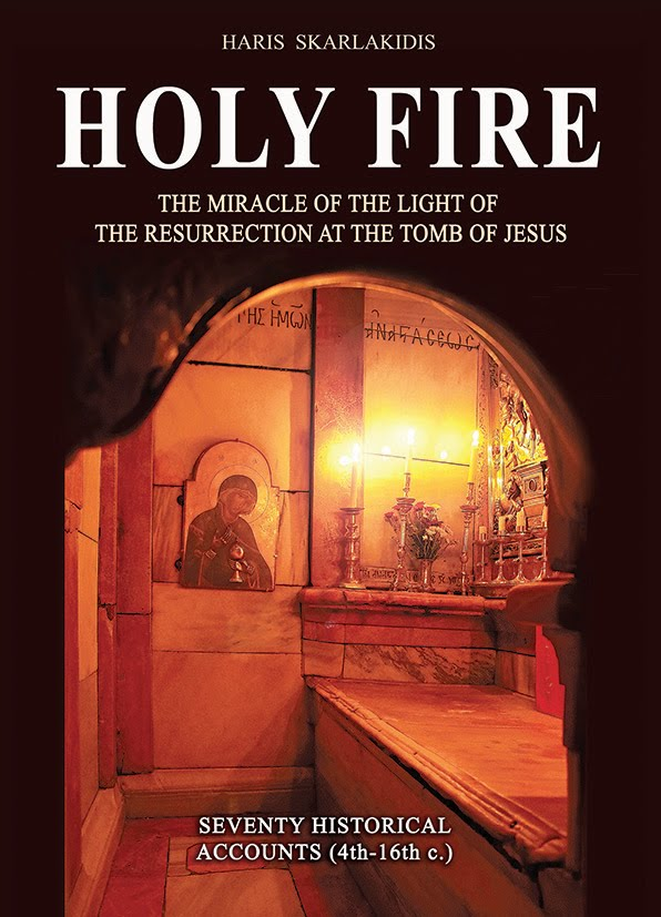 HOLY FIRE - The Miracle of the Light of the Resurrection at the Tomb of Jesus