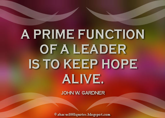 a prime function of a leader is to keep hope alive john w gardner