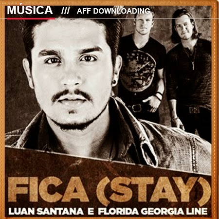 Fica (Stay) – Luan Santana – Part. Florida Georgia Line