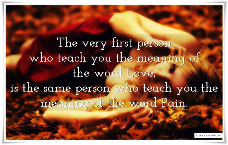 The Very First Person Who Teach You The Meaning Of The Word Love, Picture Quotes, Love Quotes, Sad Quotes, Sweet Quotes, Birthday Quotes, Friendship Quotes, Inspirational Quotes, Tagalog Quotes