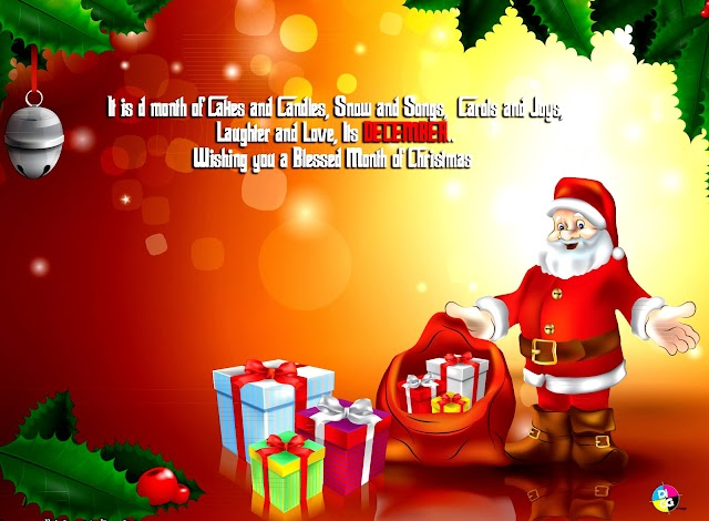 It is d month of Cakes n Candles, Snow n Songs,  Carols n Joys,Laughter n Love, Its DECEMBER..Wishing you a Blessed Month of Christmas!!