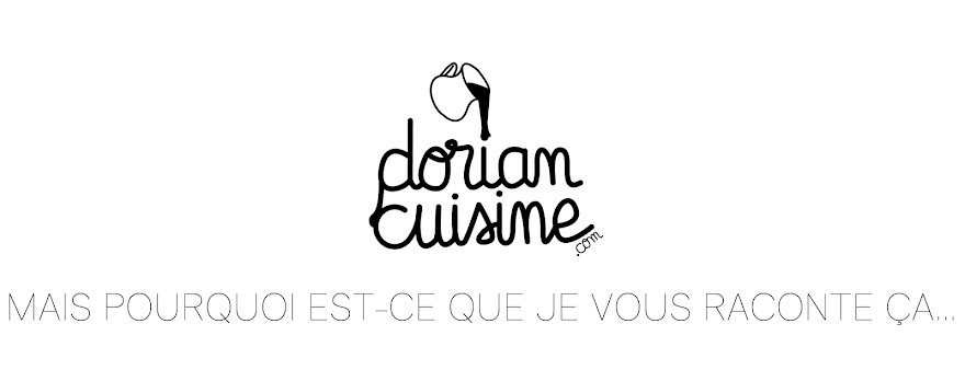 <center> Dorian cuisine.com</center> Mais pourquoi est-ce que je vous raconte ça...