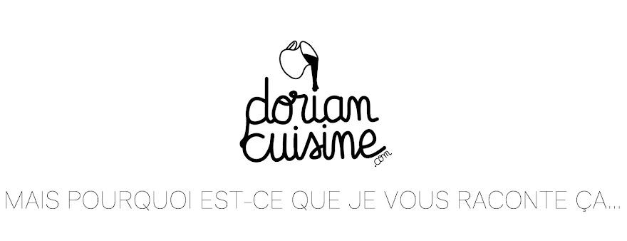 <center> Dorian cuisine.com</center> Mais pourquoi est-ce que je vous raconte ça...