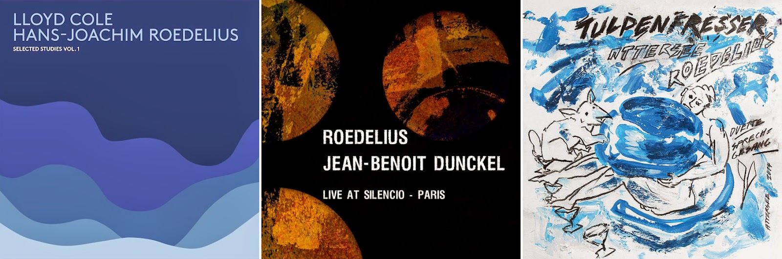 Cole / Roedelius – Selected Studies / Roedelius / Dunckel – Live at Silencio / Attersee / Roedelius – Tulpenfresser / source : discogs, discogs + qobuz