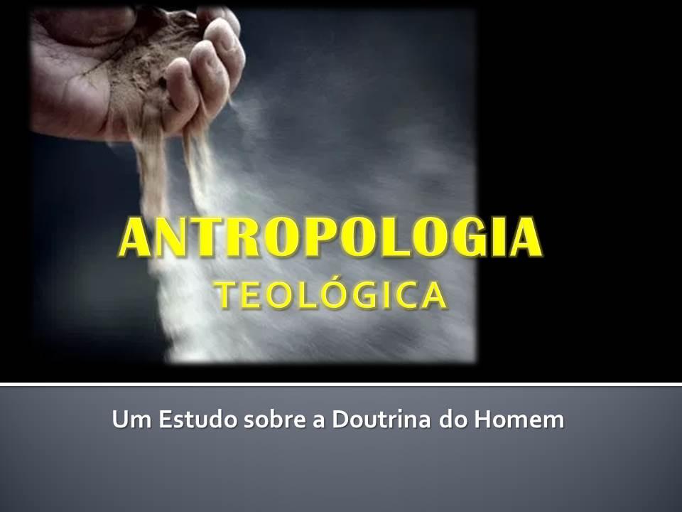 ESTUDOS - DOUTRINA DO HOMEM (ANTROPOLOGIA TEOLÓGICA)