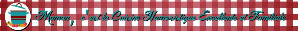Maman, c'est la Cuisine Humoristique Excellente et  Familiale