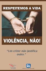 Respeite a Vida - Violência, Não!