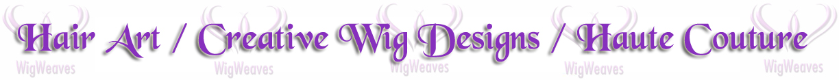 Hair Art / Custom Wigmaking Services / Haute Designs
