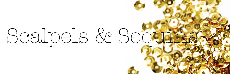 SCALPELS&SEQUINS