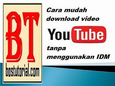 Cara mudah download video youtube tanpa menggunakan idm