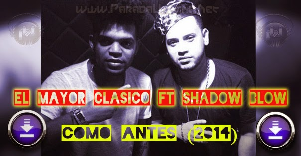 DESCARGAR - El Mayor Clasico Ft Shadow Blow - Como Antes (2014)