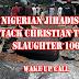 Nigerian Jihadists Attack Christian Town, Slaughter 106