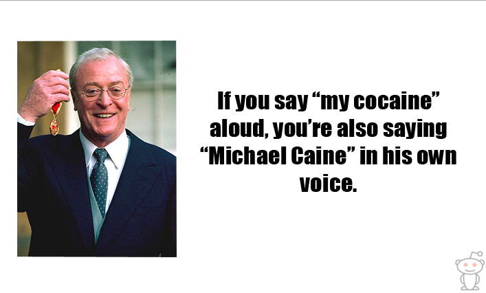 If You Say My Cocaine .Aloud, You're Also Saying Michael caine In His Own Voice
