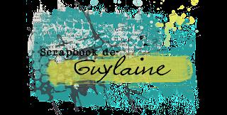 Guylaine... en mots et en scrapbooking!