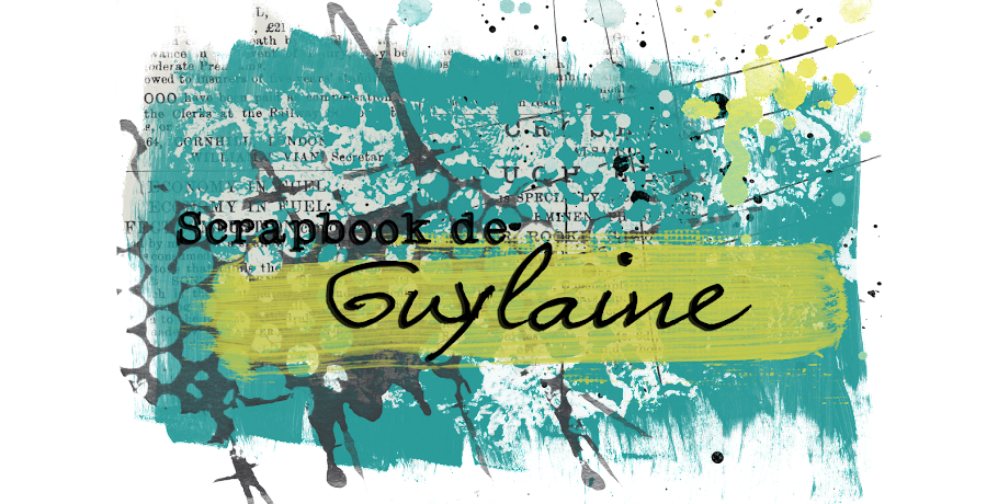 Guylaine... en mots et en scrapbooking!