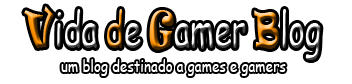 Vida de Gamer Blog ~ seu blog sobre games