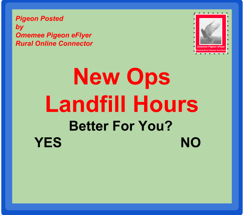 image   Omemee Posted: New Ops Landfill Hours - Better for You? Yes No