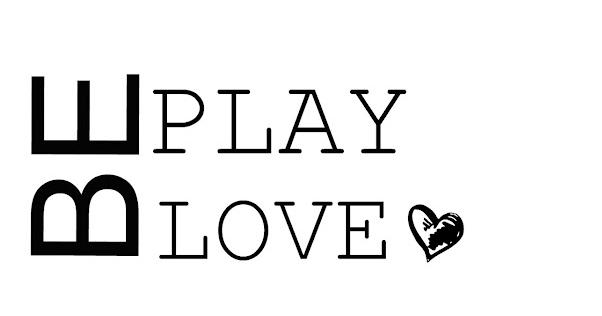 Be Play Love ♥