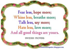 Fear less hope more - Swedish proverb