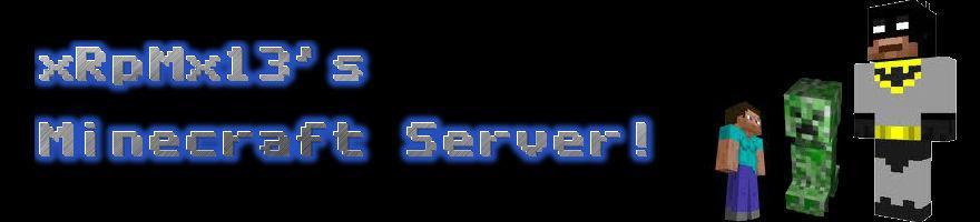 xRpMx13's Minecraft Server!