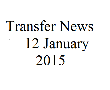 Transfer News: 12th January 2015