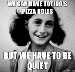 anne frank we can have totinos pizza rolls but we have to be quiet