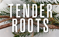 Tender Roots