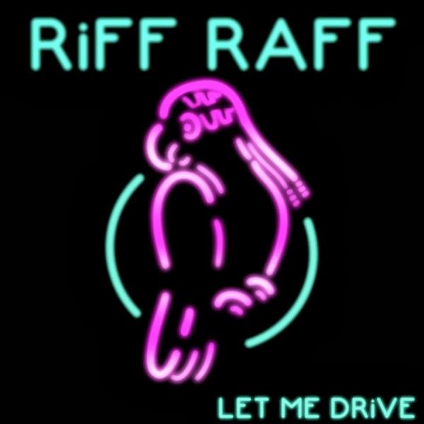 Riff Raff - Let Me DRiVE - Single Cover