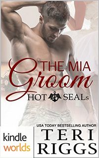 Hot SEALs: The MIA Groom by Teri Riggs