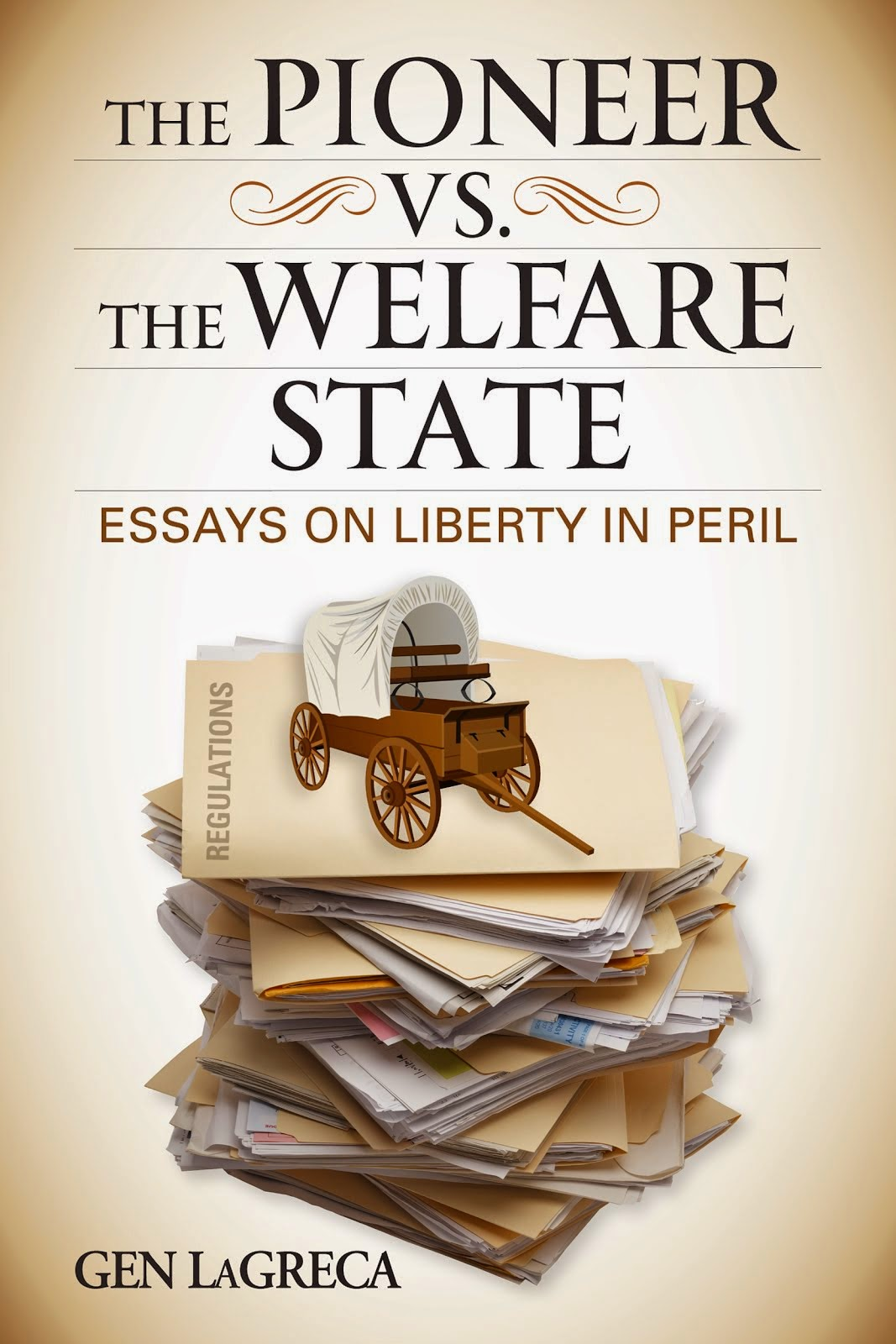 The Pioneer vs. the Welfare State: Essays on Liberty in Peril by Gen LaGreca