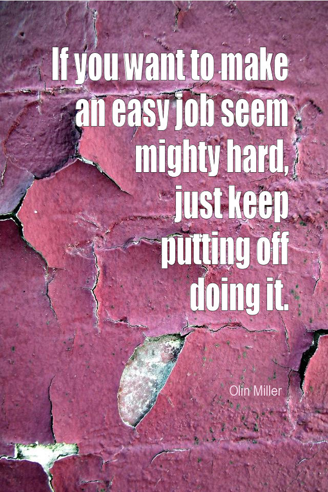 visual quote - image quotation for PROCRASTINATION - If you want to make an easy job seem mighty hard, just keep putting off doing it. - Olin Miller