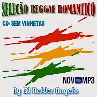 SELEÇÃO DE REGGAE ROMANTICO SEM VINHETA BY DJ HELDER ANGELO