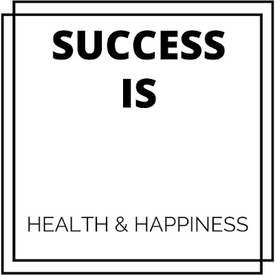 Success is health and happiness