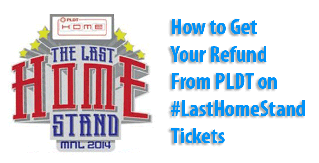 How to Get your Refund from PLDT on Last Home Stand tickets
