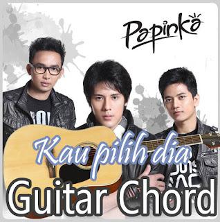 Kunci Gitar(Chord) dan Lirik Papinka Kau Pilih Dia