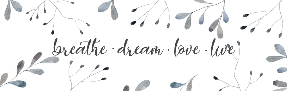 Breathe. Dream. Love. Live.