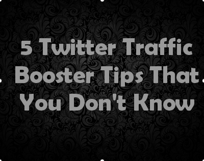 5 Twitter Traffic Booster Tips That You Don't Know