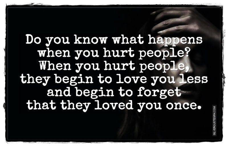 Do You Know What Happen When You Hurt People?, Picture Quotes, Love Quotes, Sad Quotes, Sweet Quotes, Birthday Quotes, Friendship Quotes, Inspirational Quotes, Tagalog Quotes