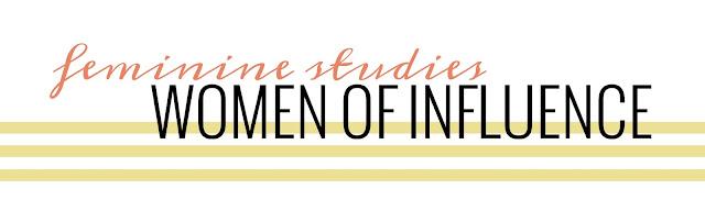 Feminine Studies | Women of Influence