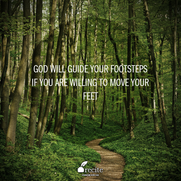 God will guide your footsteps if you are willing to move your feet