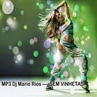 MP3 Dj Mario Rios ---- SEM ViNHETAS