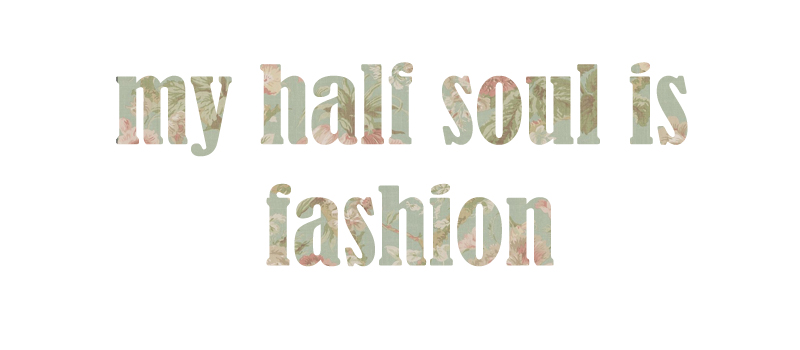 my half soul is fashion