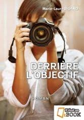 """""""Derrière l'objectif"""" mon 6e roman - Vient de paraître - A découvrir"""
