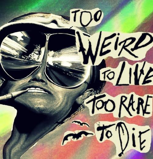 Too Weird To Live Too Rare To Die