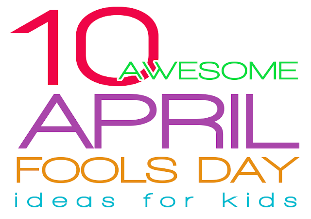 10 April Fools Day Ideas for Kids