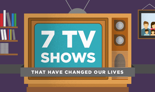 7 TV Shows that have Changed our Lives