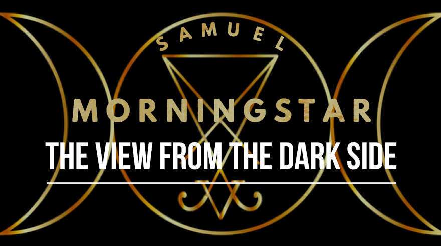 The View From The Dark Side: The Samuel Morningstar Blog
