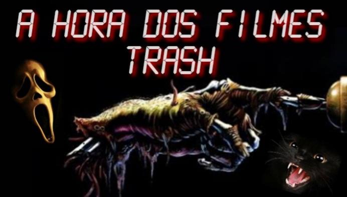 A Hora dos Filmes Trash
